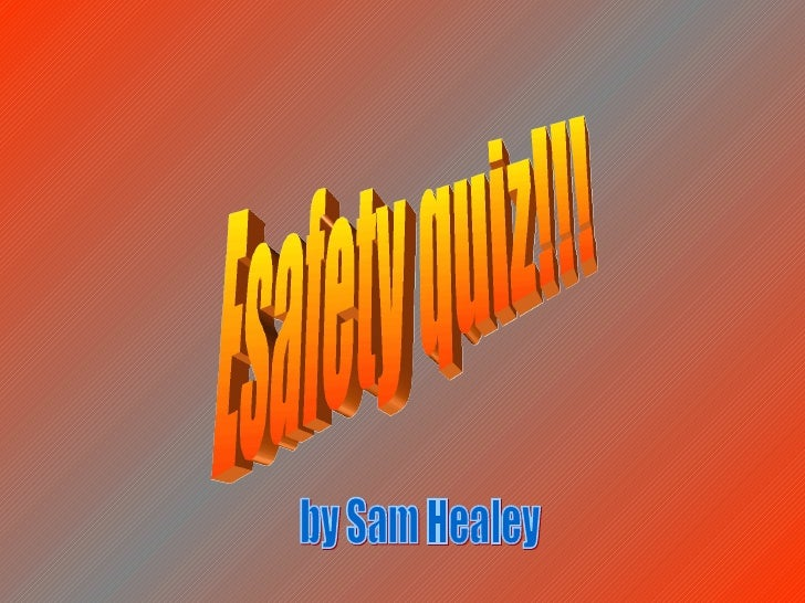 Esafety quiz!!! by Sam Healey