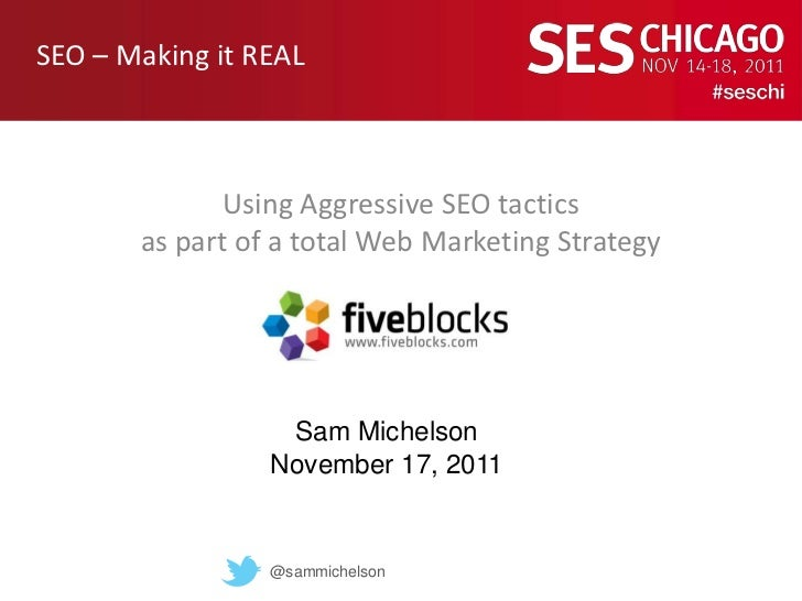 SEO – Making it REAL              Using Aggressive SEO tactics       as part of a total Web Marketing Strategy            ...