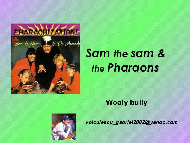Sam  the  sam & the  Pharaons [email_address] Wooly bully