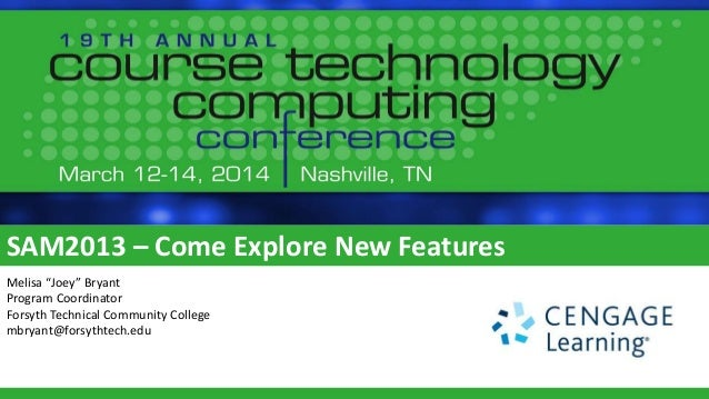 "SAM2013 – Come Explore New Features Melisa ""Joey"" Bryant Program Coordinator Forsyth Technical Community College mbryant@f..."