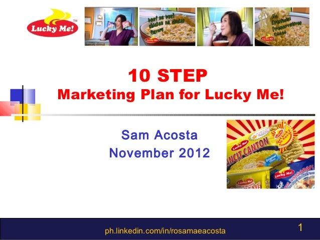 10 STEPMarketing Plan for Lucky Me!       Sam Acosta      November 2012     ph.linkedin.com/in/rosamaeacosta   1