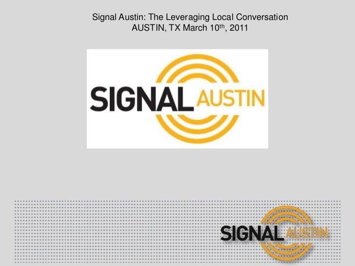 Signal Austin: The Leveraging Local Conversation<br />Austin, tx March 10th, 2011<br />