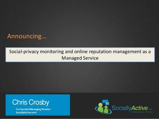 Chris CrosbyCo-Founder/Managing DirectorSociallyActive.comAnnouncing…Social-privacy monitoring and online reputation manag...