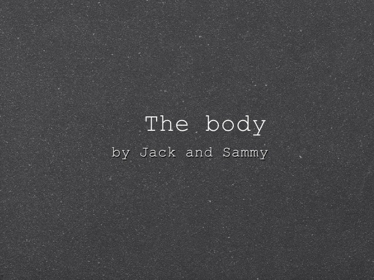 The body by Jack and Sammy
