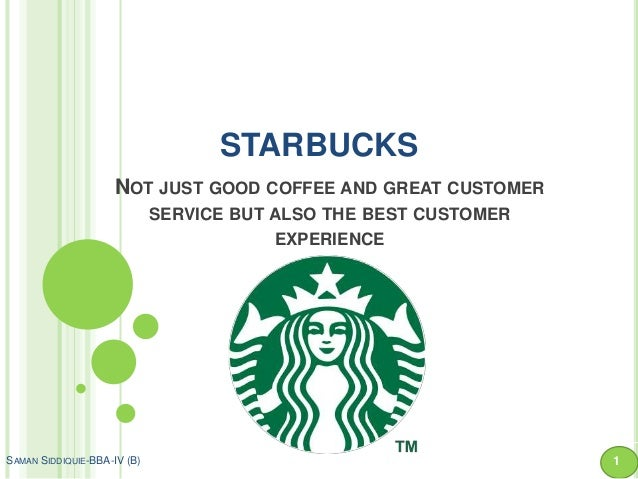 STARBUCKS NOT JUST GOOD COFFEE AND GREAT CUSTOMER SERVICE BUT ALSO THE BEST CUSTOMER EXPERIENCE  SAMAN SIDDIQUIE-BBA-IV (B...