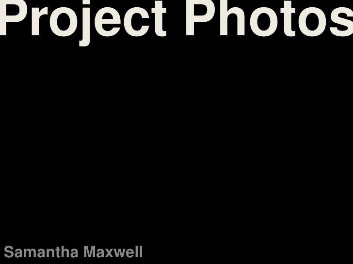 Project PhotosSamantha Maxwell