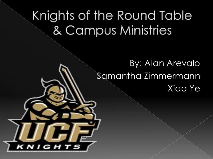 By: Alan Arevalo<br />Samantha Zimmermann<br />Xiao Ye<br />Knights of the Round Table& Campus Ministries<br />