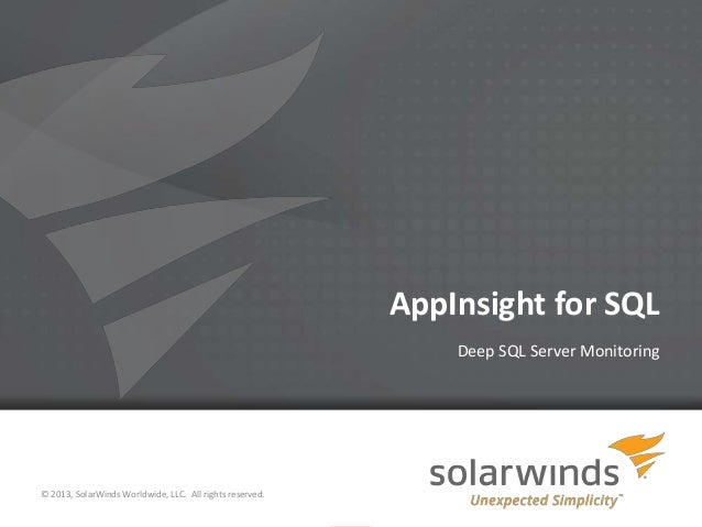 AppInsight for SQL Deep SQL Server Monitoring  © 2013, SolarWinds Worldwide, LLC. All rights reserved. 1