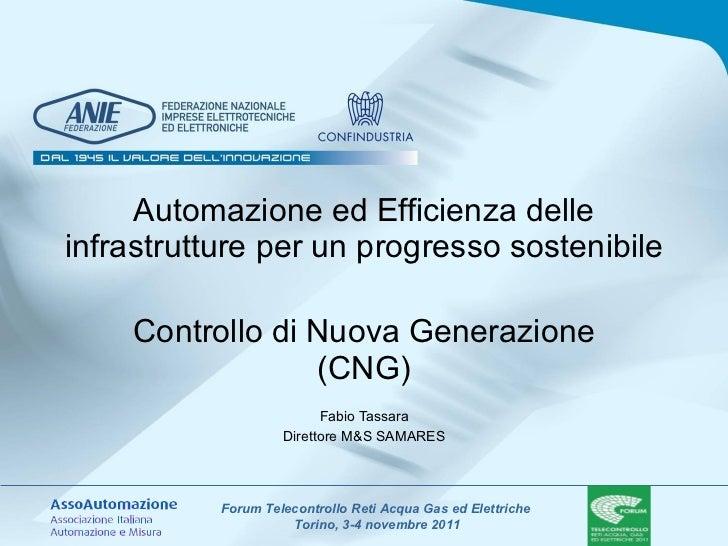 Automazione ed Efficienza delle infrastrutture per un progresso sostenibile Controllo di Nuova Generazione (CNG) Fabio Tas...