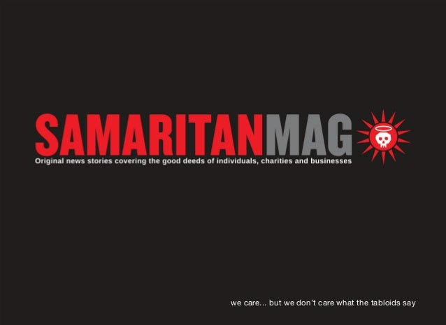Who We Are  Samaritanmag.com is the anti-tabloid, an online magazine that interviews people about the causes they support,...