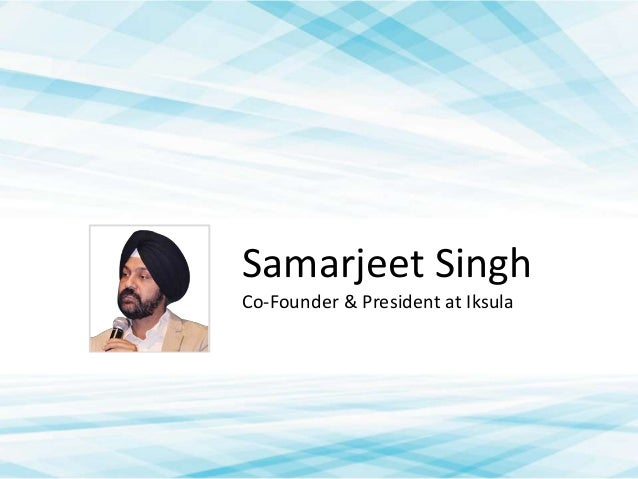 Samarjeet Singh Co-Founder & President at Iksula