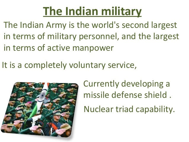 The Indian militaryThe Indian Army is the worlds second largestin terms of military personnel, and the largestin terms of ...