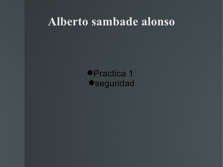 Alberto sambade alonso      Practica 1      seguridad