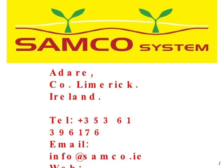 Adare,  Co. Limerick.  Ireland. Tel: +353 61 396176 Email: info@samco.ie Web: www.samco.ie