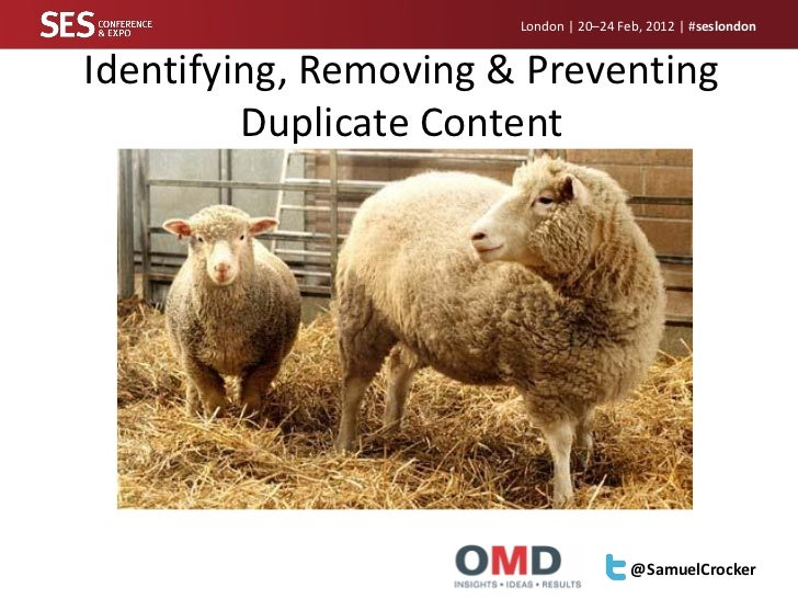 London | 20–24 Feb, 2012 | #seslondonIdentifying, Removing & Preventing         Duplicate Content                         ...