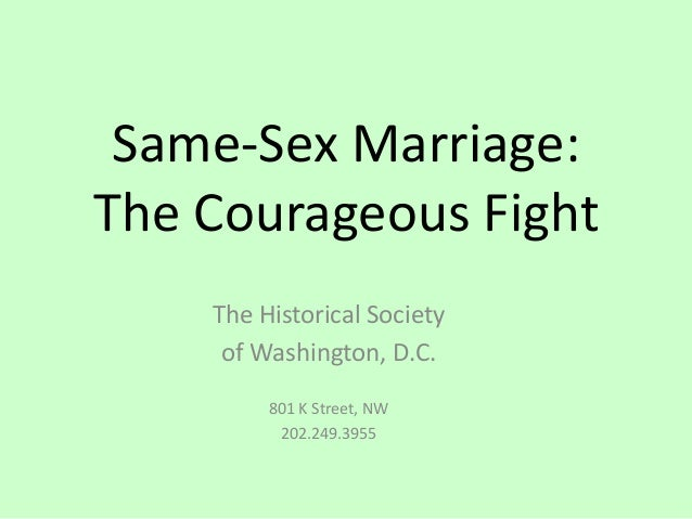 Same-Sex Marriage:The Courageous FightThe Historical Societyof Washington, D.C.801 K Street, NW202.249.3955