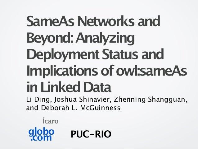 SameAs Networks andBeyond: AnalyzingDeployment Status andImplications of owl:sameAsin Linked DataLi Ding, Joshua Shinavier...