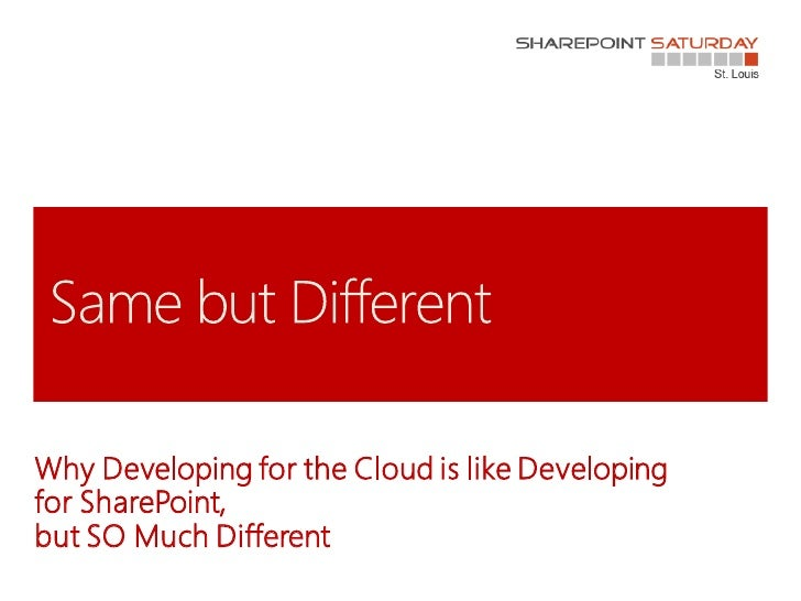 Why Developing for the Cloud is like Developingfor SharePoint,but SO Much Different