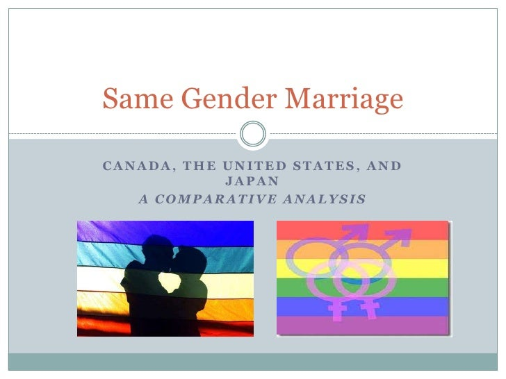 Canada, The United States, and Japan<br />A Comparative Analysis<br />Same Gender Marriage<br />