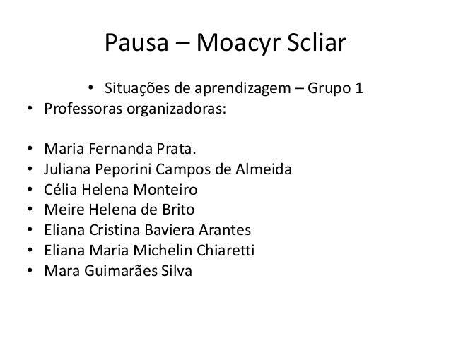 Pausa – Moacyr Scliar• Situações de aprendizagem – Grupo 1• Professoras organizadoras:• Maria Fernanda Prata.• Juliana Pep...