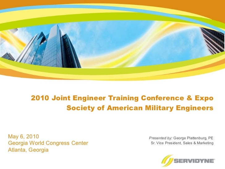 2010 Joint Engineer Training Conference & Expo Society of American Military Engineers Presented by:  George Plattenburg, P...