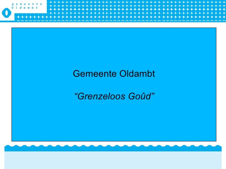 "Gemeente Oldambt "" Grenzeloos Go ûd"""