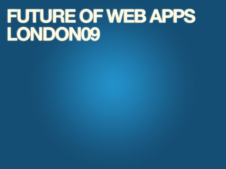 FUTURE OF WEB APPS LONDON09