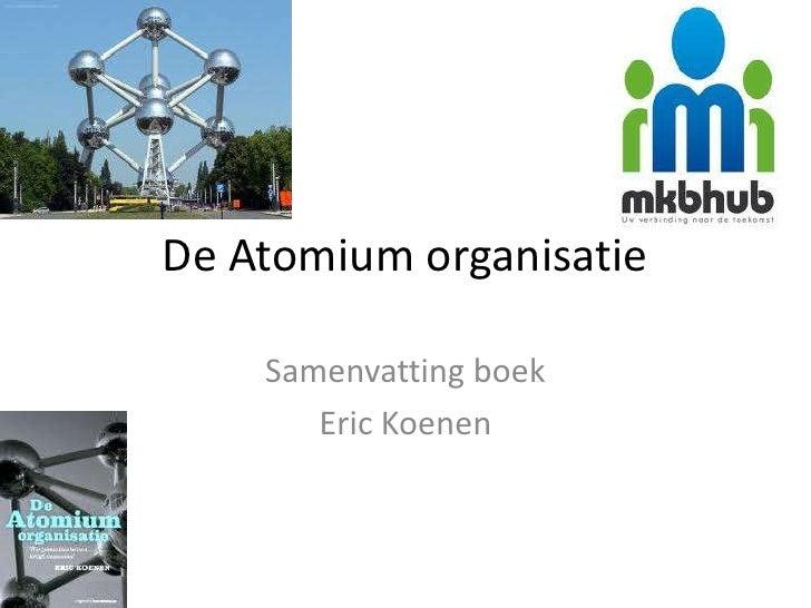 De Atomium organisatie    Samenvatting boek       Eric Koenen
