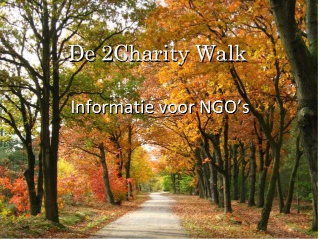 WELKOM Bij de Kick-off bijeenkomst van de 2Charity Run Informatie voor NGO'sInformatie voor NGO's De 2Charity WalkDe 2Char...