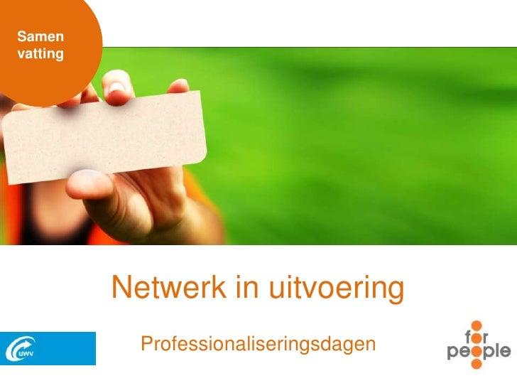 Samen<br />vatting<br />Netwerk in uitvoering<br />Professionaliseringsdagen<br />