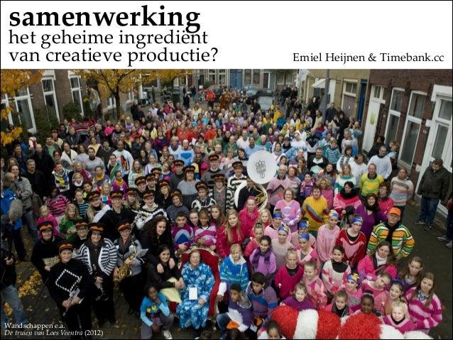 samenwerking  het geheime ingrediënt   van creatieve productie?          Emiel Heijnen & Timebank.cc  ...