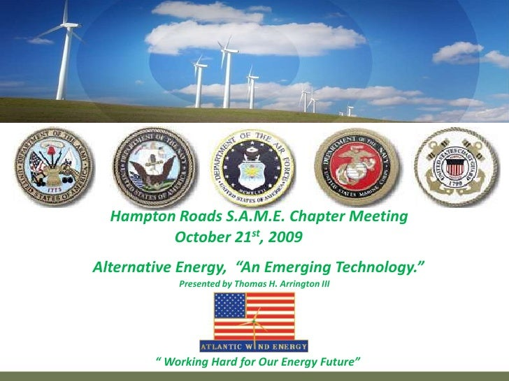 "Hampton Roads S.A.M.E. Chapter Meeting<br />                   October 21st, 2009<br />Alternative Energy,  ""An Emerging..."