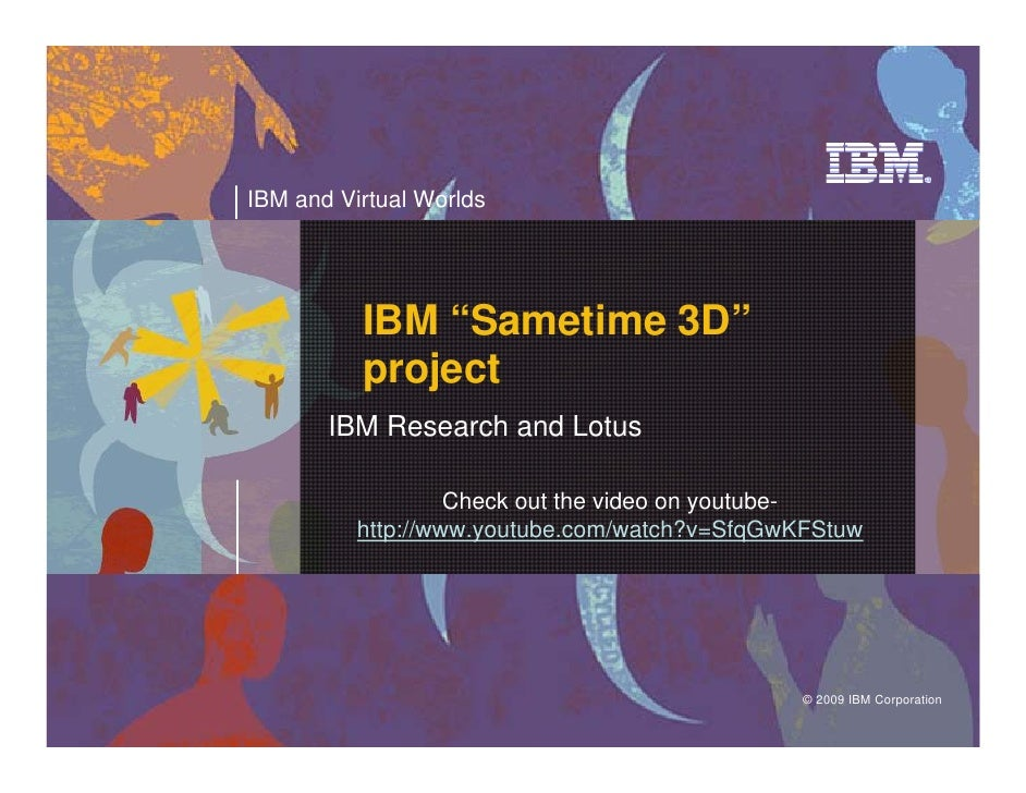 "IBM and Virtual Worlds               IBM ""Sametime 3D""           project        IBM Research and Lotus                    ..."