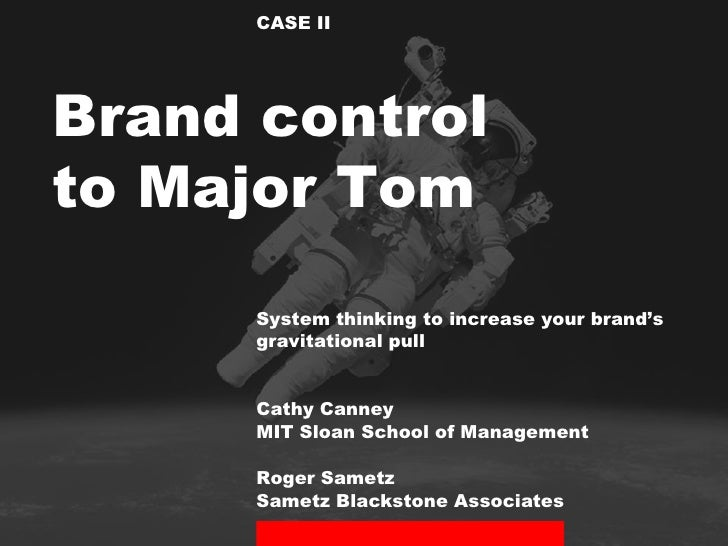 CASE D. 2 2011: Brand control to Major Tom: New rules for increasing your brand's gravitational pull
