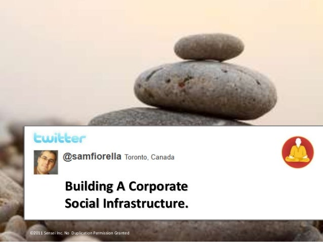 Building A Corporate Social Infrastructure. ©2011 Sensei Inc. No Duplication Permission Granted