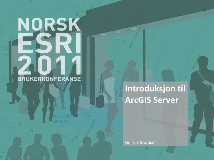 Introduksjon tilArcGIS ServerGeirulv Storaker