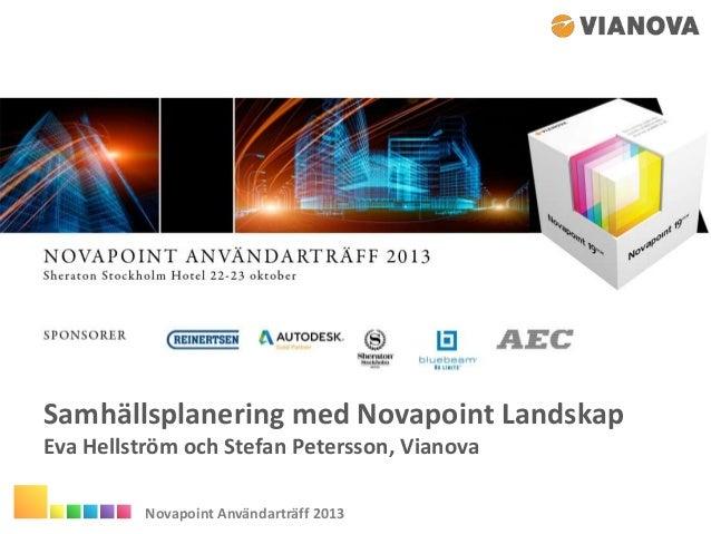 Samhällsplanering med Novapoint Landskap Eva Hellström och Stefan Petersson, Vianova Novapoint Användarträff 2013