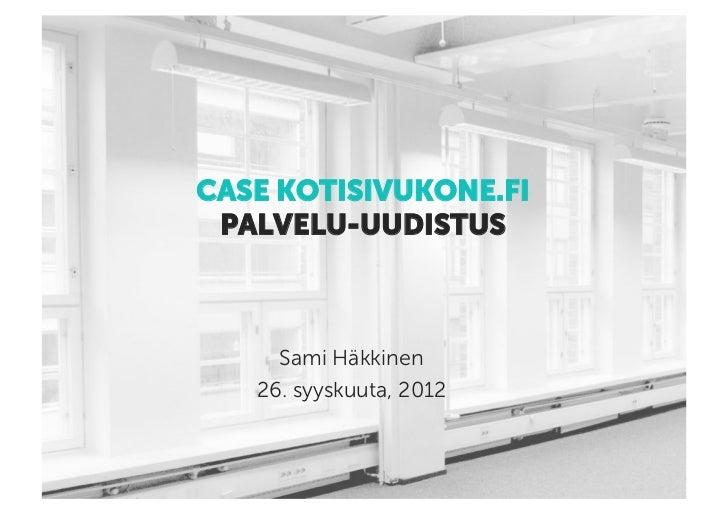 CASE KOTISIVUKONE.FI PALVELU-UUDISTUS     Sami Häkkinen   26. syyskuuta, 2012