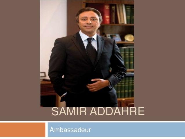 SAMIR ADDAHRE Ambassadeur