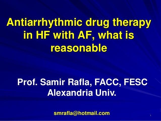 Antiarrhythmic drug therapy in HF with AF, what is reasonable Prof. Samir Rafla, FACC, FESC Alexandria Univ. smrafla@hotma...