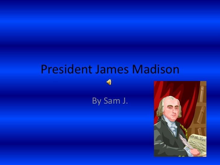President James Madison<br />By Sam J.<br />