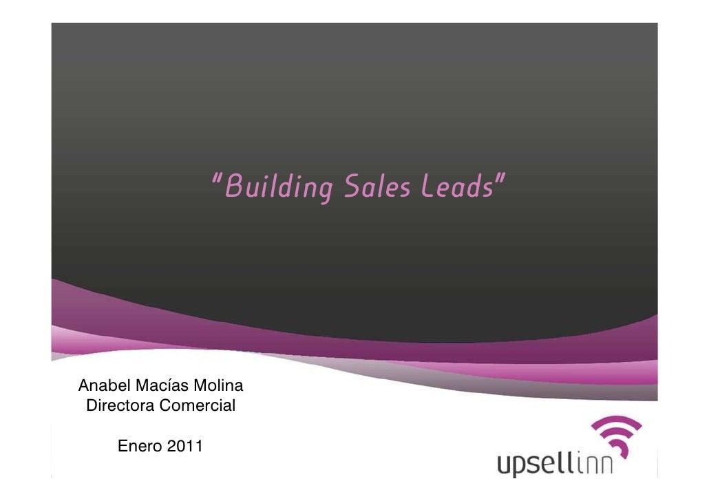 """""""Building Sales Leads""""Anabel Macías Molina Directora Comercial    Enero 2011                       Información confidencial"""