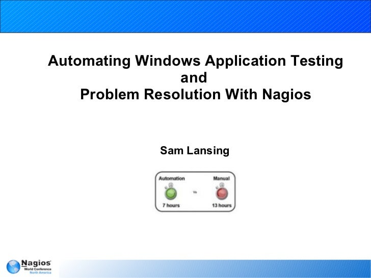Nagios Conference 2012 - Sam Lansing - Automating Windows Application Testing and Problem Resolution With Nagios