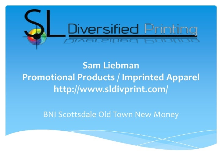 Sam LiebmanPromotional Products / Imprinted Apparel      http://www.sldivprint.com/    BNI Scottsdale Old Town New Money