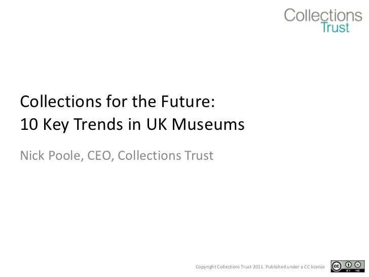 Collections for the Future: 10 Key Trends in UK Museums Nick Poole, CEO, Collections Trust
