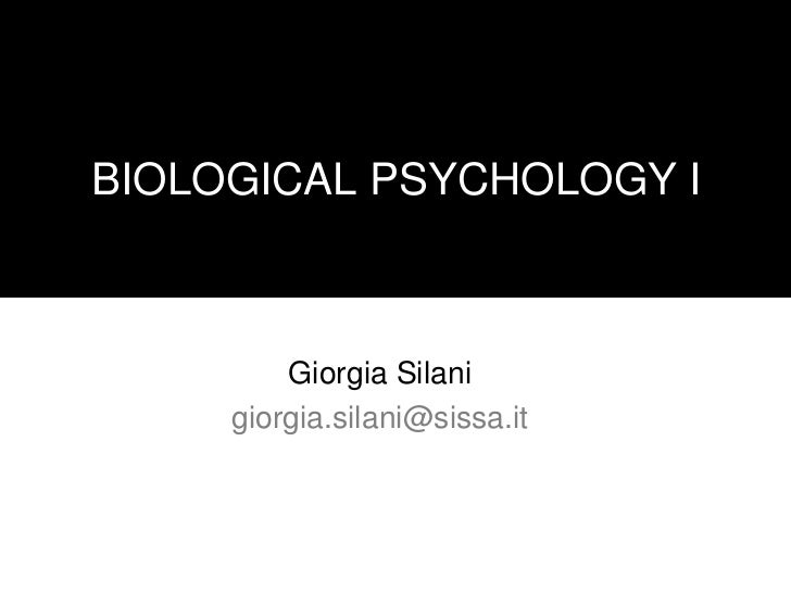 BIOLOGICAL PSYCHOLOGY I         Giorgia Silani     giorgia.silani@sissa.it