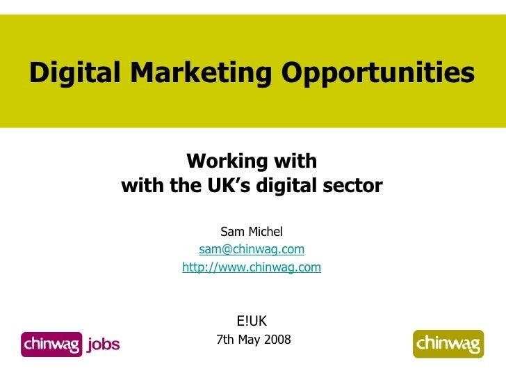 Digital Marketing Opportunities <ul><li>Working with </li></ul><ul><li>with the UK's digital sector </li></ul><ul><li>Sam ...