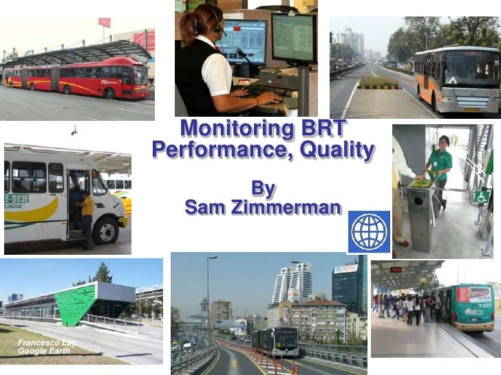 Monitoring BRT                Performance, Quality                         By                   Sam ZimmermanFrancesco Lay...