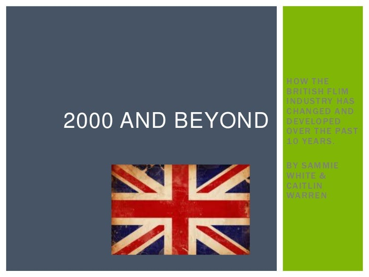 HOW THE                  BRITISH FLIM                  INDUSTRY HAS                  CHANGED AND2000 AND BEYOND   DEVELOPE...