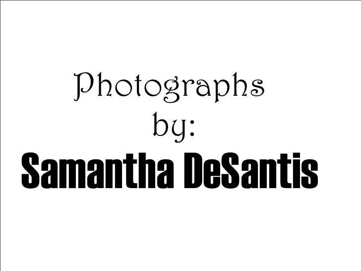 Photographs       by: Samantha DeSantis
